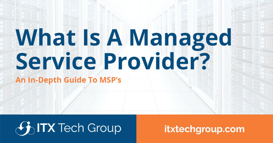 What Is A Managed Service Provider? (An In-Depth Guide To MSP's)