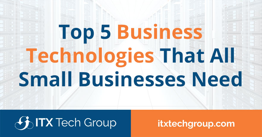 Top 5 Business Technologies That All Small Businesses Need