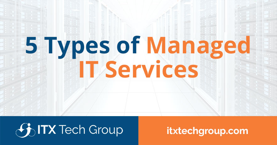 5 Types of Managed IT Services and Why You Need Them