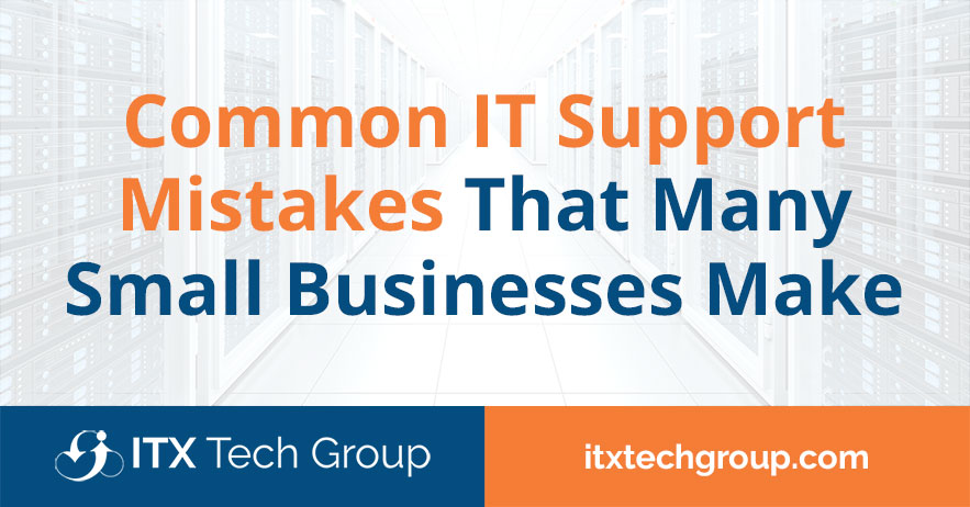6 Common IT Support Mistakes That Many Small Businesses Make