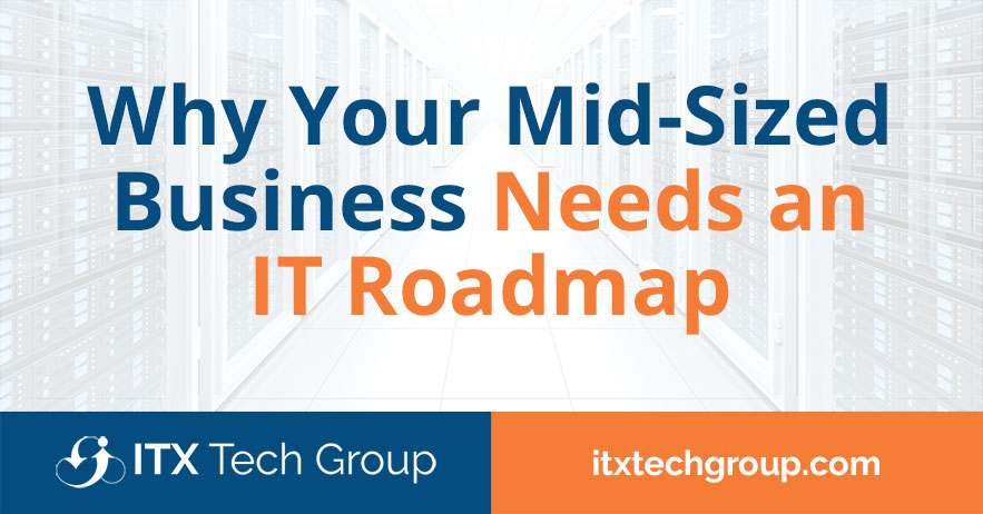 Why Your Mid-Sized Business Needs an IT Roadmap