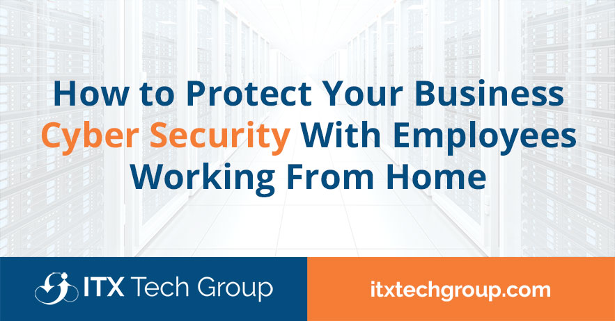 How to Protect Your Business Cyber Security With Employees Working From Home